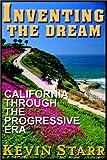 Starr, Kevin: Inventing The Dream:  California Through The Progressive Era