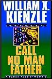 Kienzle, William X.: Call No Man Father