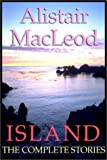 Alistair MacLeod: Island: the Collected Stories