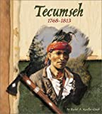 Koestler-Grack, Rachel A.: Tecumseh, 1768-1813 (American Indian Biographies)