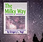 The Milky Way (Galaxy) by Gregory L. Vogt