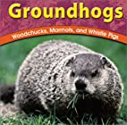 Groundhogs: Woodchucks, Marmots, and Whistle…