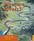 Schuh, Mari C.: What Are Rivers?
