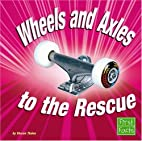 Wheels And Axles to the Rescue (First Facts)…