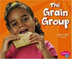 The Grain Group (Pebble Plus: Healthy Eating…