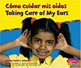 Capstone Press: Como cuidar mis oidos / Taking Care of My Ears (Cuido mi salud / Keeping Healthy)