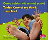 Capstone Press: Como cuidar mis manos y pies / Taking Care of My Hands and Feet (Cuido mi salud / Keeping Healthy)