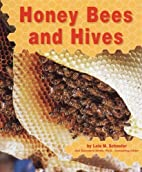 Honey Bees and Hives by Lola M. Schaefer