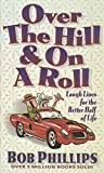 Phillips, Bob: Over the Hill & on a Roll: Laugh Lines for the Better Half of Life