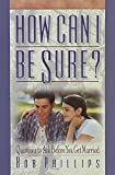 Phillips, Bob: How Can I Be Sure: Questions to Ask Before You Get Married
