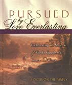 Pursued by Love Everlasting: Celebrating the…