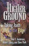 Saucy, Robert L.: Higher Ground: Taking Faith to the Edge!