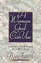 A Woman God Can Use by Pam Farrel