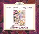 Omartian, Stormie: Love Binds Us Together (Moment Meditation Series)