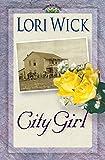 Wick, Lori: City Girl (A Yellow Rose Trilogy #3)