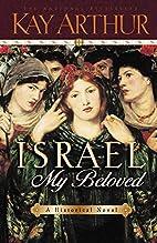 Israel, My Beloved by Kay Arthur
