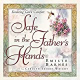Barnes, Emilie: Safe in the Father&#39;s Hands: Knowing God&#39;s Comfort