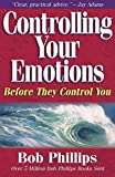 Phillips, Bob: Controlling Your Emotions Before They Control You