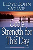 Ogilvie, Lloyd John: God's Strength for This Day