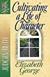 George, Elizabeth: Cultivating a Life of Character: Judges/Ruth