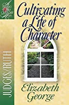 Cultivating a Life of Character: Judges/Ruth…