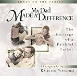 Focus on the Family: My Dad Made a Difference: The Heritage of a Faithful Father (Focus on the Family)