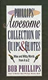 Phillips, Bob: Phillips' Awesome Collection of Quips & Quotes: Wise and Witty Words from A to Z