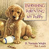 Wright, H. Norman: Everything I Know About Parenting I Learned from My Puppy