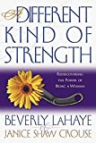 Lahaye, Beverly: A Different Kind of Strength: Rediscovering the Power of Being a Woman