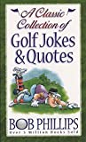 Phillips, Bob: A Classic Collection of Golf Jokes & Quotes