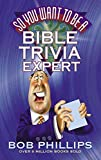 Phillips, Bob: So You Want to Be a Bible Trivia Expert?