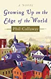 Callaway, Phil: Growing Up on the Edge of the World