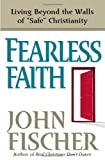 Fischer, John: Fearless Faith: Living Beyond the Walls of Safe Christianity