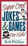 Phillips, Bob: Super Cool Jokes and Games for Kids