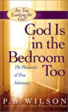 Wilson, P. B.: God Is in the Bedroom Too