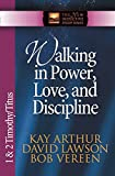 Arthur, Kay: Walking in Power, Love, and Discipline: 1 And 2 Timothy and Titus (The New Inductive Study Series)