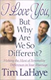 Tim LaHaye: I Love You, but Why Are We So Different?: Making the Most of Personality Differences in Your Marriage