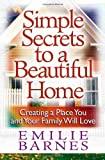 Barnes, Emilie: Simple Secrets to a Beautiful Home: Creating a Place You and Your Family Will Love