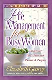 George, Elizabeth: Life Management for Busy Women: Browth and Study Guide