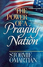 The Power of a Praying® Nation by Stormie…