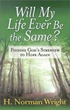 Will My Life Ever Be the Same? by H. Norman…