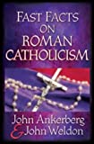 Ankerberg, John: Fast Facts® on Roman Catholicism