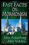 Ankerberg, John: Fast Facts® on Mormonism