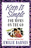 Barnes, Emilie: Keep It Simple for Moms on the Go: Less Stress...and More Fun!
