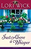 Lori Wick: Just Above a Whisper (Tucker Mills Trilogy, Book 2)