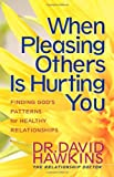 Hawkins, David: When Pleasing Others Is Hurting You: Finding God&#39;s Patterns for Healthy Relationships