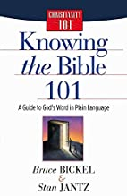 Knowing the Bible 101: A Guide to God's Word…