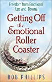 Phillips, Bob: Getting Off the Emotional Roller Coaster: Freedom from Life's Ups and Downs
