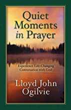 Quiet Moments in Prayer by Lloyd J. Ogilvie