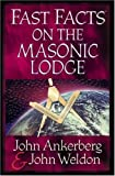 Ankerberg, John: Fast Facts® on the Masonic Lodge (Fast Facts (Harvest House Publishers))